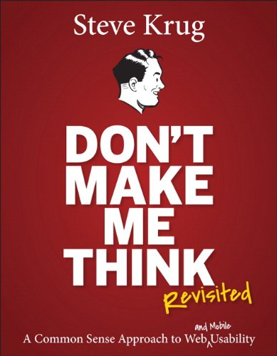 Don't Make Me Think, Revisited - A Common Sense Approach to Web Usability (3rd Edition) (Voices That Matter)