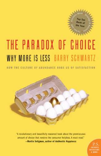The Paradox of Choice - Why More Is Less