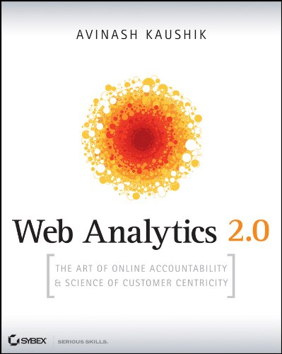 Web Analytics 2.0 - The Art of Online Accountability and Science of Customer Centricity