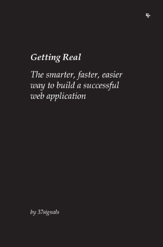 Getting Real - The smarter, faster, easier way to build a successful web application