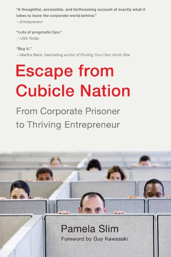 Escape From Cubicle Nation - From Corporate Prisoner to Thriving