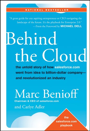Behind the Cloud - The Untold Story of How Salesforce.com Went from Idea to Billion-Dollar Company-and Revolutionized an Industry