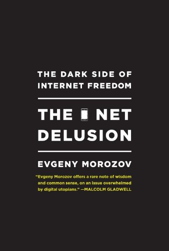 The Net Delusion - The Dark Side of Internet Freedom