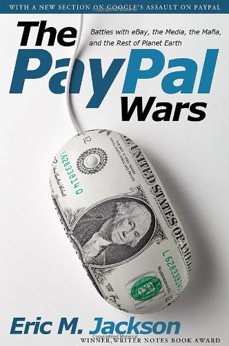 The PayPal Wars - Battles with eBay, the Media, the Mafia, and the Rest of Planet Earth