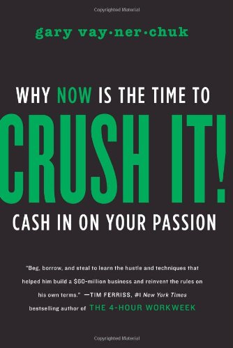 Crush It! - Why NOW Is the Time to Cash In on Your Passion