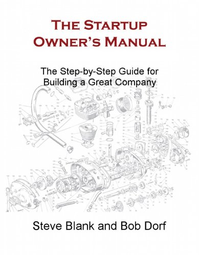 The Startup Owner's Manual - The Step-by-Step Guide for Building a Great Company