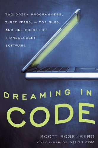 Dreaming in Code - Two Dozen Programmers, Three Years, 4,732 Bugs, and One Quest for Transcendent Software