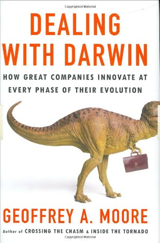 Dealing with Darwin - How Great Companies Innovate at Every Phase of Their Evolution