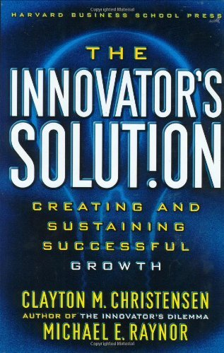 The Innovator's Solution - Creating and Sustaining Successful Growth