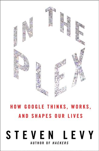In The Plex - How Google Thinks, Works, and Shapes Our Lives