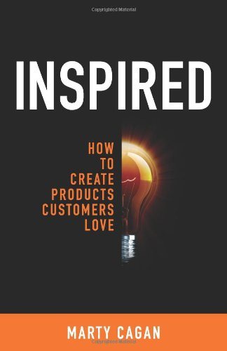 Inspired - How To Create Products Customers Love