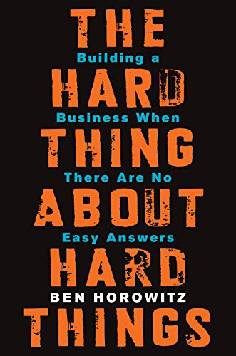 The Hard Thing About Hard Things - Building a Business When There Are No Easy Answers
