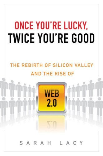 Once You're Lucky, Twice You're Good - The Rebirth of Silicon Valley and the Rise of Web 2.0