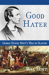 Good Hater: George Henry Hoyt's War on Slavery