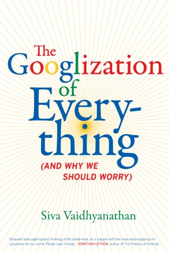 The Googlization of Everything - (And Why We Should Worry)
