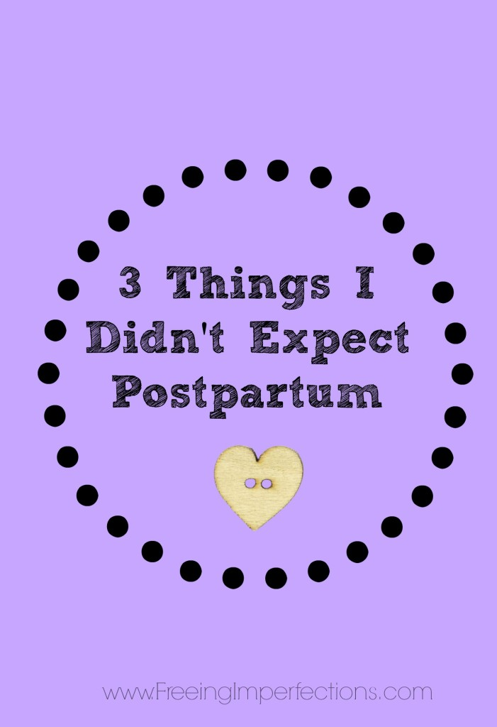 3 Things I Didn't Expect Postpartum