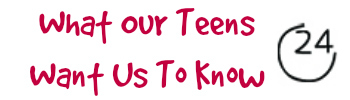 What Our Teens Want Us To Know
