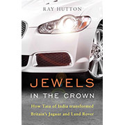NEW! Jewels in the Crown. The story of TATA and Jaguar/Land Rover