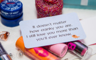 It doesn't matter how cranky you are. I still love you more than you'll ever know.