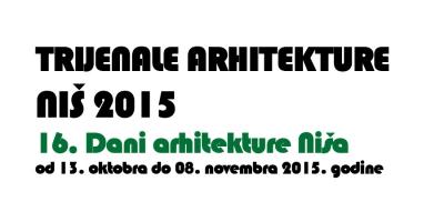 TRIJENALE ARHITEKTURE - NIŠ 2015 (13. oktobar 2015.)