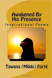 Awakened By His Presence: Inspirational Christian Poetry: Tawana (Mikki) Forte: 9781523889907: Amazon.com: Books