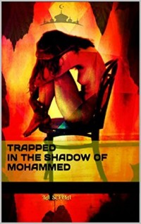 Amazon.com: Trapped in the Shadow of Mohammed: The story of a girl whose goodwill is thousand times brighter than thousand years old religious darkness� eBook: Ka sefika: Kindle Store