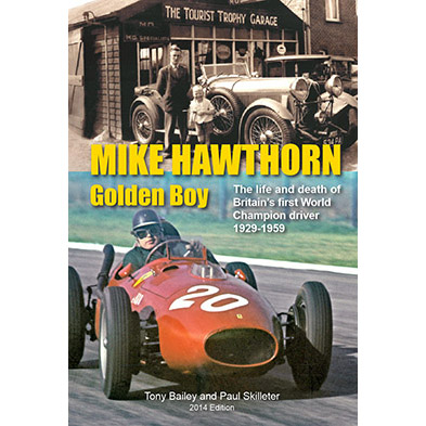 Mike Hawthorn - Golden Boy: 2014 Softback Edition NEW!! Already Reprinted!