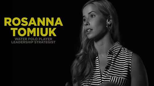 Rosanna Tomiuk - Water polo player and leadership strategist.Watch Rosanna's Video ›