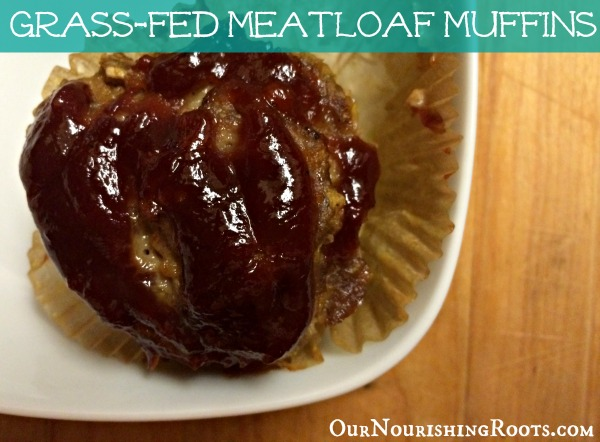 Grass-fed Meatloaf Muffins | OUR NOURISHING ROOTS