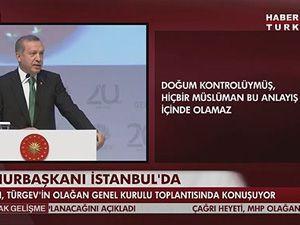 Erdoğan: Hiçbir müslüman aile doğum kontrolü yapamaz!