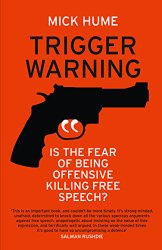Mick Hume: Trigger Warning: Is the Fear of Being Offensive Killing Free Speech?