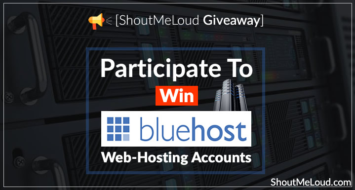 [ShoutMeLoud Giveaway] – Participate To Win BlueHost Web-Hosting Accounts