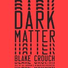 Dark Matter: A Novel Audiobook by Blake Crouch Narrated by Jon Lindstrom