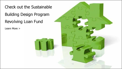 Check out the Sustainable Building Design Program Revolving Loan Fund.  Learn More>