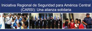 CARSI: Iniciativa Regional de Seguridad para América Central