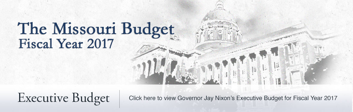 The Missouri Budget - Fiscal Year 2017. Executive Budget | Click here to view Governor Jay Nixon's Executive Budget for Fiscal Year 2017