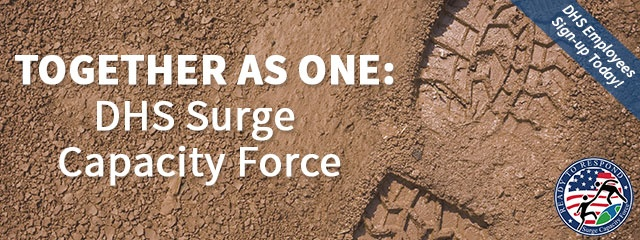 Together as One: DHS Surge Capacity Force. DHS Employees Sign-up Today! Ready to Respond. Surge Capacity Force.