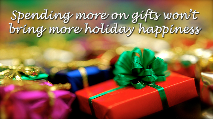 Spending more on gifts won't bring more holiday happiness