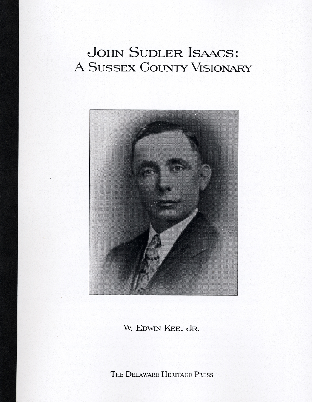 John Sudler Isaacs: A Sussex County Visionary, by W. Edwin Kee, Jr., 2009, 85 pp. Prices reflect the cost of the book PLUS S&H fee of $3.00.
