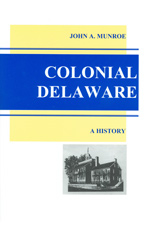 Colonial Delaware by John A. Munroe Ph.D., 2003, 298 pp., HARDCOVER. Price includes 50% OFF SALE plus S&H fee of $5.00.
