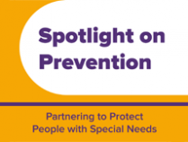 Spotlight on Prevention - Partnering to Protect People with Special Needs