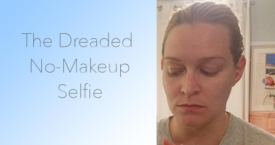 The dreaded no-makeup Selfie