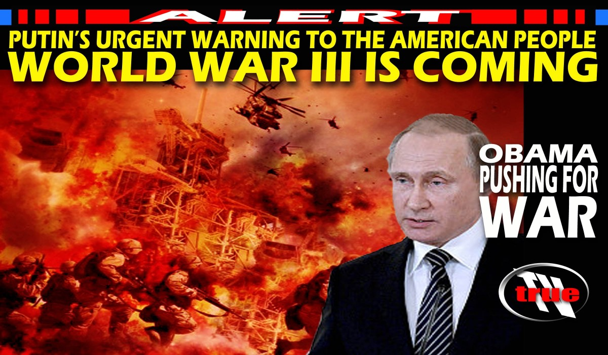 putins_urgent_warning_to_america_ww3_world_war_is_coming_obama_pushing_for_war
