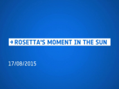 Rosetta's moment in the Sun Credit: ESA