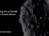 Landing on a Comet - ESA's Rosetta Mission Credit: NASA Jet Propulsion Laboratory