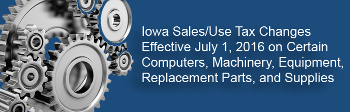 Iowa Sales/Use Tax Changes Effective July 1, 2016