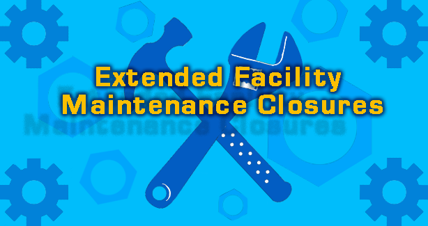 Extended Facility Maintenance Closure Schedule