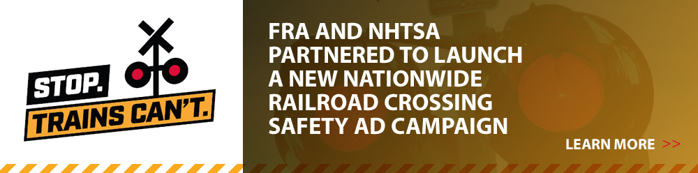 FRA and NHTSA partnered to launch a new nationwide railroad crossing safety ad campaign