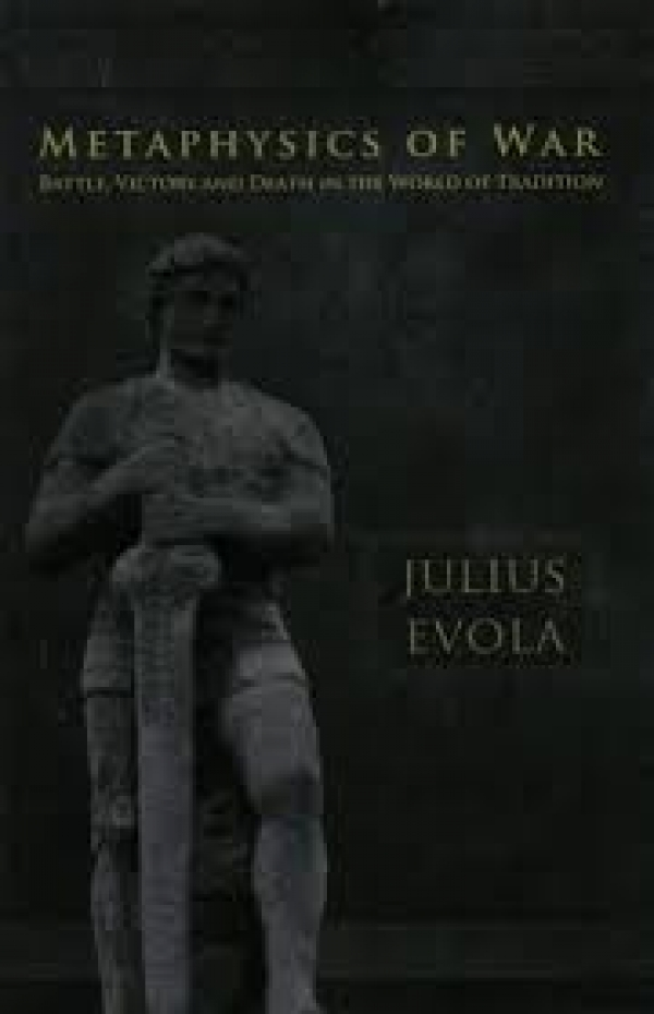 Julius Evola, Metaphysics of War: Battle, Victory and Death in the World of Tradition