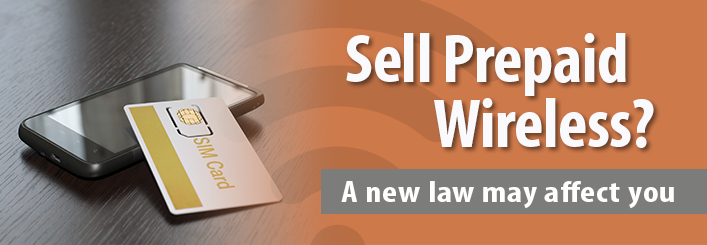Sell Prepaid Wireless? A new law may affect you.